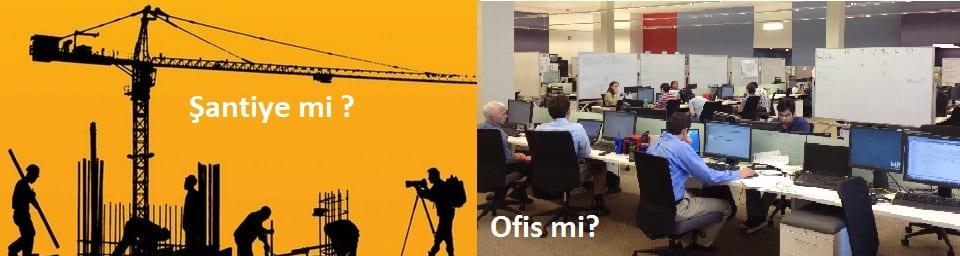 antiye-mi-ofis-mi Ofis mi Daha Zor Yoksa Şantiye mi ?